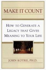 Make It Count: How to Generate a Legacy That Gives Meaning to Your Life