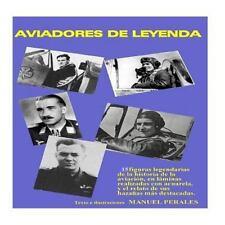 Aviadores de Leyenda : 15 Figuras Legendarias de la Historia de la Aviación...