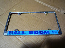 Vintage 70's  BALL ROOM License Plate Frame  Custom Van Hot Rod