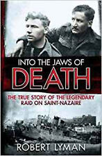 Into the Jaws of Death: The True Story of the Legendary Raid on Saint-Nazaire, N
