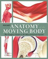 Pocket Anatomy of the Moving Body: The Compact Guide to the Science of Human Loc