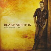 BLAKE SHELTON - BASED ON A TRUE STORY CD ~ SURE BE COOL IF YOU DID +++ *NEW*