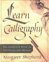 Learn Calligraphy : The Complete Book of Lettering and Design, Paperback by S...