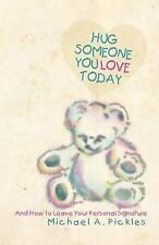 Hug Someone You Love Today: And How to Leave Your Personal Signature (Paperback