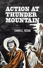Action at Thunder Mountain by Owen G. Irons (2013, Paperback)