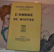 """Gaston CHERAU """"L'ombre du Maître"""" édition Originale 1928 sur papier Alfa"""