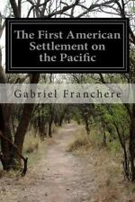 The First American Settlement on the Pacific by Gabriel Franchere (2014,...