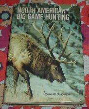 NORTH AMERICAN BIG GAME HUNTING Byron W Dalrymple CANADA TO MEXICO Erwin A Bauer