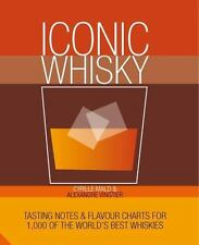 Iconic Whisky: Tasting Notes and Flavour Charts for 1,000 of the World's Best Wh