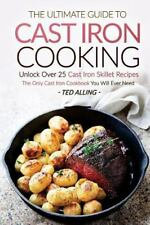 The Ultimate Guide to Cast Iron Cooking : Unlock over 25 Cast Iron Skillet...