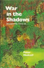 War in the Shadows: Bougainville 1944-45 by Peter Medcalf