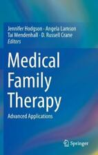 Medical Family Therapy : Advanced Applications: By Hodgson, Jennifer Lamson, ...