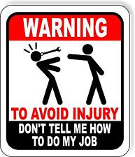 Warning To Avoid Injury Dont Tell Me How To Do My Job Metal Outdoor Sign