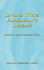 Living with Parkinson's Disease : How to Make the Best of It by Marilyn...