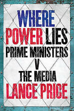 Where Power Lies Prime Ministers V the Media by Lance Price Hardback Book New
