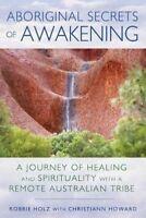 NEW Aboriginal Secrets of Awakening By Robbie Holz Paperback Free Shipping