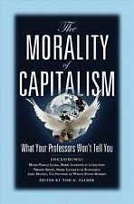 The Morality of Capitalism: What Your Professors Wont Tell You by Palmer, Tom G