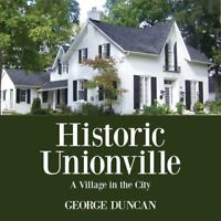 Historic Unionville: A Village in the City by Duncan, George in Used - Very Goo