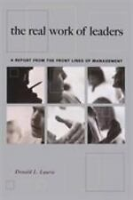 The Real Work of Leaders : A Report from the Front Lines of Management by...
