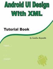 Android UI Design with XML : Tutorial Book by Camilus Raynaldo (2012, Paperback)