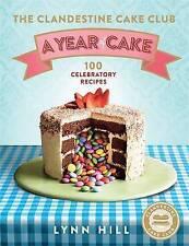 The Clandestine Cake Club: A Year of Cake by Hill, Lynn