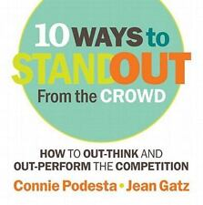 10 Ways to Stand Out From the Crowd: How to Out-Think and Out-Perform the Compe