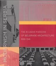Modernism in Serbia: The Elusive Margins of Belgrade Architecture, 1919--1941...