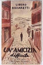 L. BIGIARETTI UN'AMICIZIA DIFFICILE DE LUIGI EDITORE 1945 1° EDIZIONE -L3900