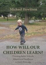 How Will Our Children Learn? Choosing Better Schools Michael Hewitson
