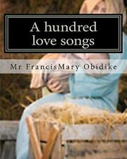 A Hundred Love Songs : To the Mother of God by FrancisMary Obidike (2010,...