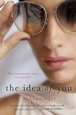 The Idea of You : What If Your Daughter's Fantasy Was Your Reality? by...