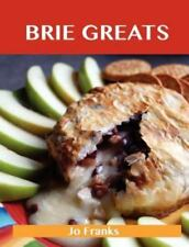 Brie Greats : Delicious Brie Recipes, the Top 73 Brie Recipes by Jo Franks...
