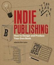 Indie Publishing: How to Design and Publish Your Own Book, Lupton, Ellen, Good C