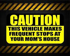 Caution this vehicle makes stops at your moms house 5'' vinyl car sticker decal