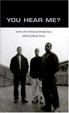 You Hear Me?: Poems and Writing by Teenage Boys (Betsy Franco Young Adult) by Fr