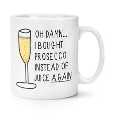 OH DAMN I BOUGHT PROSECCO INSTEAD OF JUICE AGAIN 10OZ MUG CUP - Funny Drinks