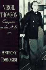 Virgil Thomson : Composer on the Aisle by Anthony Tommasini (1997, Hardcover)