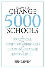 How to Change 5000 Schools : A Practical and Positive Approach for Leading...