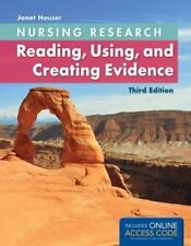 Nursing Research: Reading, Using and Creating Evidence by Houser, Janet