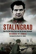 Stalingrad : How the Red Army Survived the German Onslaught by Michael K. Jones