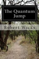 The Quantum Jump by Robert Wicks (2014, Paperback)