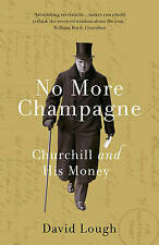 No More Champagne: Churchill and his Money by David Lough NEW