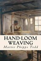 Hand-loom Weaving, Paperback by Todd, Mattie Phipps, Brand New, Free shipping...
