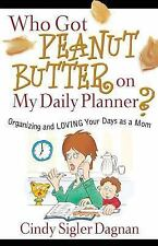 Who Got Peanut Butter on My Daily Planner?: Organizing and Loving Your Days as a