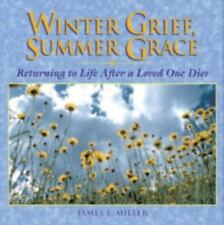 Winter Grief, Summer Grace : Returning to Life after a Loved One Dies by...