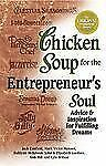 Chicken Soup for the Entrepreneur's Soul : Advice and Inspiration for...