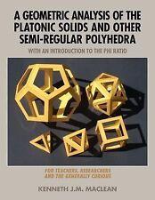 Geometric Analysis of the Platonic Solids and Other Semi-Regular Polyhedra: B...