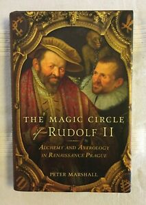 The Magic Circle of Rudolf II: Alchemy and Astrology in Prague by Peter Marshall