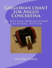 Gregorian Chant for Anglo Concertina : 30-Button Wheatstone Lachenal System...