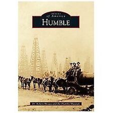 Images of America Ser.: Humble by the Humble Museum and Robert Meaux (2013,...